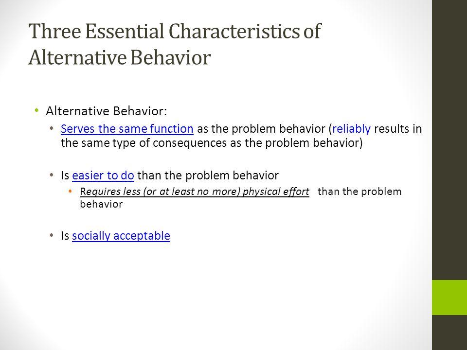 Three Essential Characteristics of Alternative Behavior
