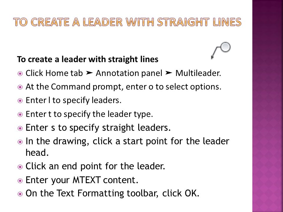 To create a leader with straight lines