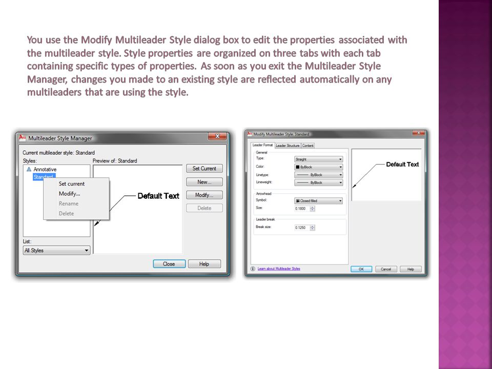 You use the Modify Multileader Style dialog box to edit the properties associated with the multileader style.