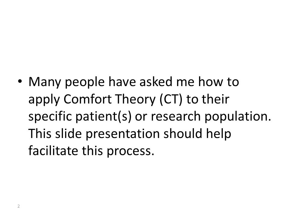Many people have asked me how to apply Comfort Theory (CT) to their specific patient(s) or research population.
