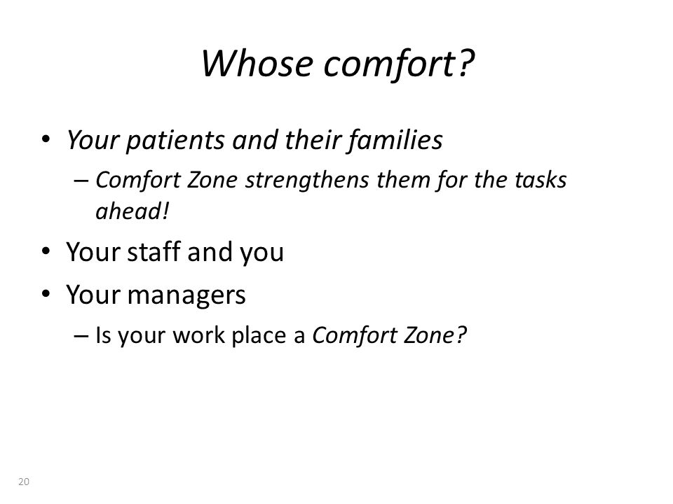 Whose comfort Your patients and their families Your staff and you