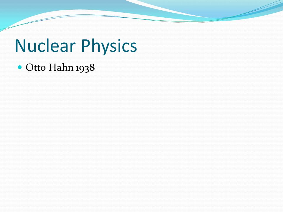 Nuclear Physics Otto Hahn 1938
