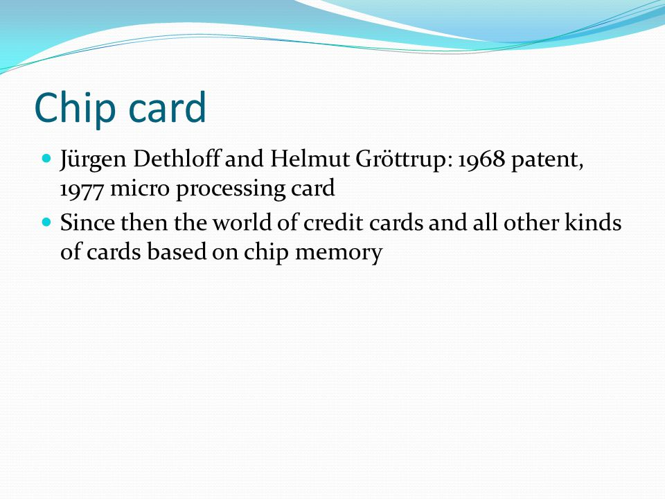 Chip card Jürgen Dethloff and Helmut Gröttrup: 1968 patent, 1977 micro processing card.