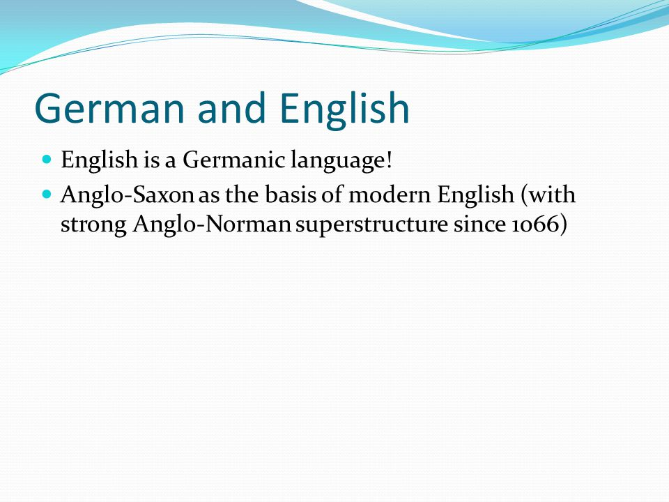 German and English English is a Germanic language!