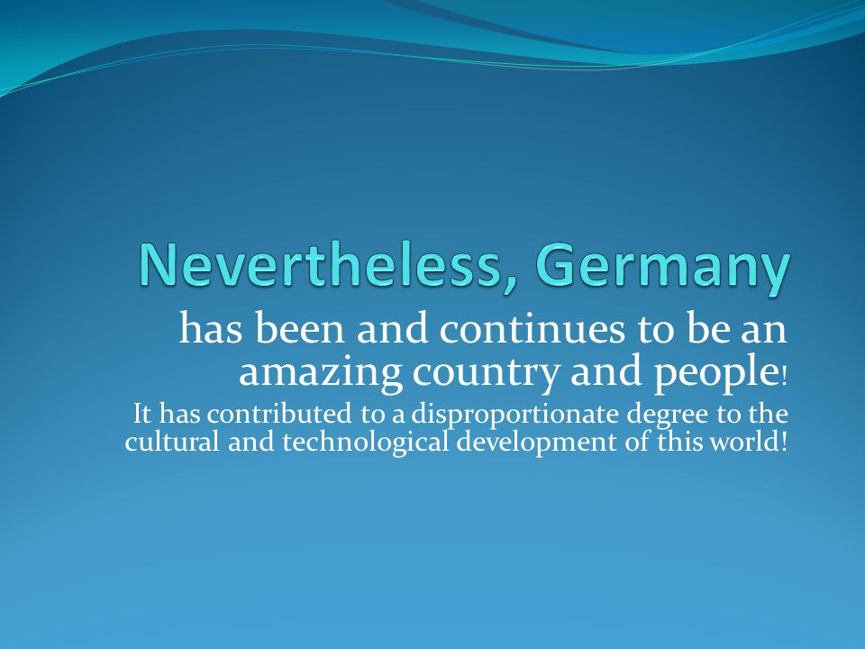 Nevertheless, Germany has been and continues to be an amazing country and people!