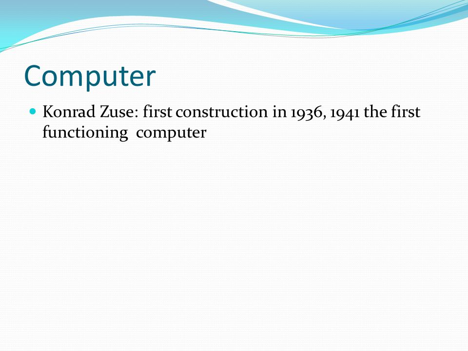 Computer Konrad Zuse: first construction in 1936, 1941 the first functioning computer