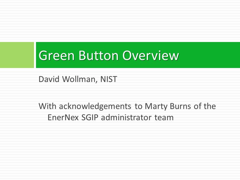 Green Button Overview David Wollman, NIST