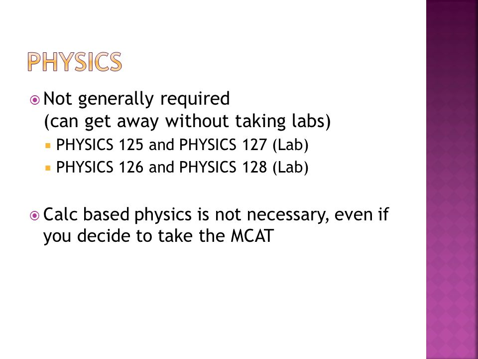 physics Not generally required (can get away without taking labs)