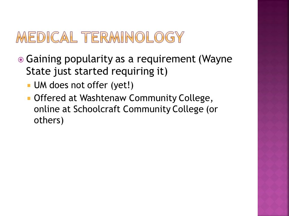 Medical terminology Gaining popularity as a requirement (Wayne State just started requiring it) UM does not offer (yet!)