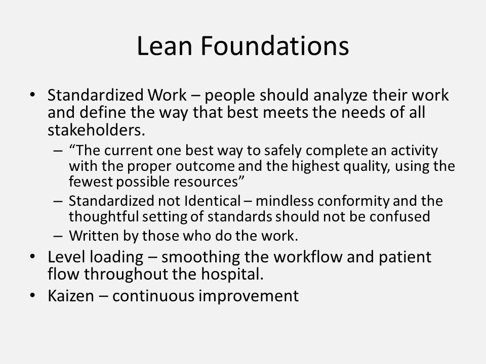 Lean Foundations Standardized Work – people should analyze their work and define the way that best meets the needs of all stakeholders.