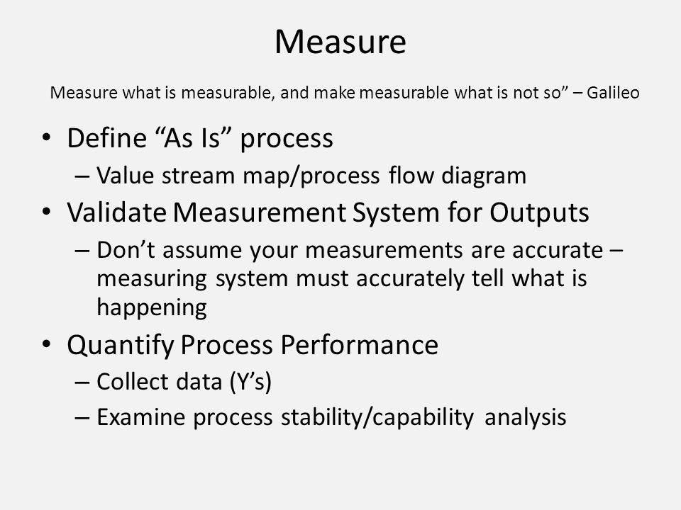 Measure Measure what is measurable, and make measurable what is not so – Galileo