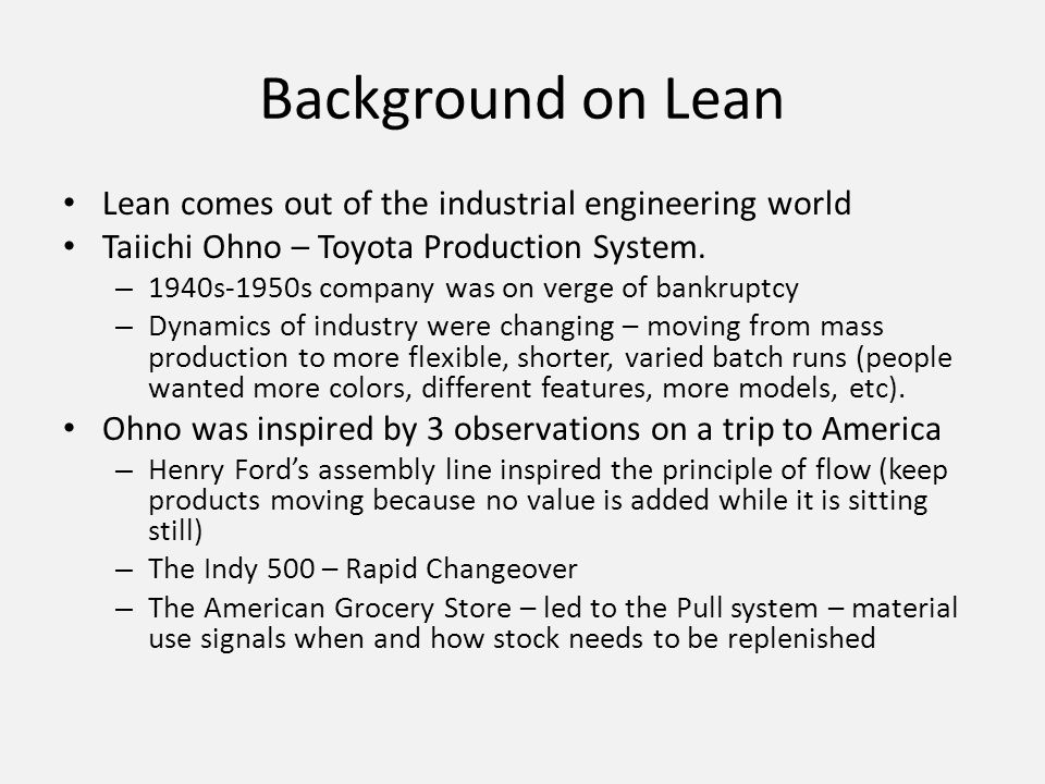 Background on Lean Lean comes out of the industrial engineering world