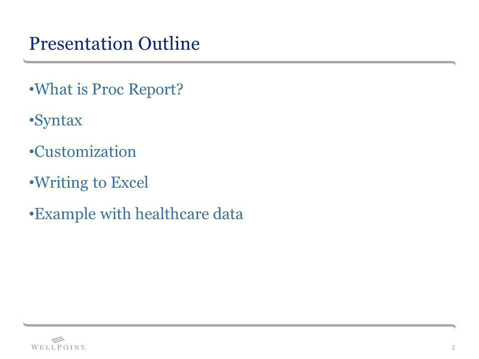 Presentation Outline What is Proc Report Syntax Customization