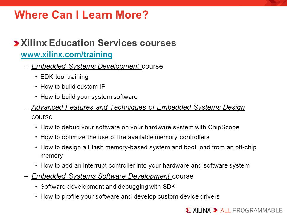 Where Can I Learn More Xilinx Education Services courses www.xilinx.com/training. Embedded Systems Development course.
