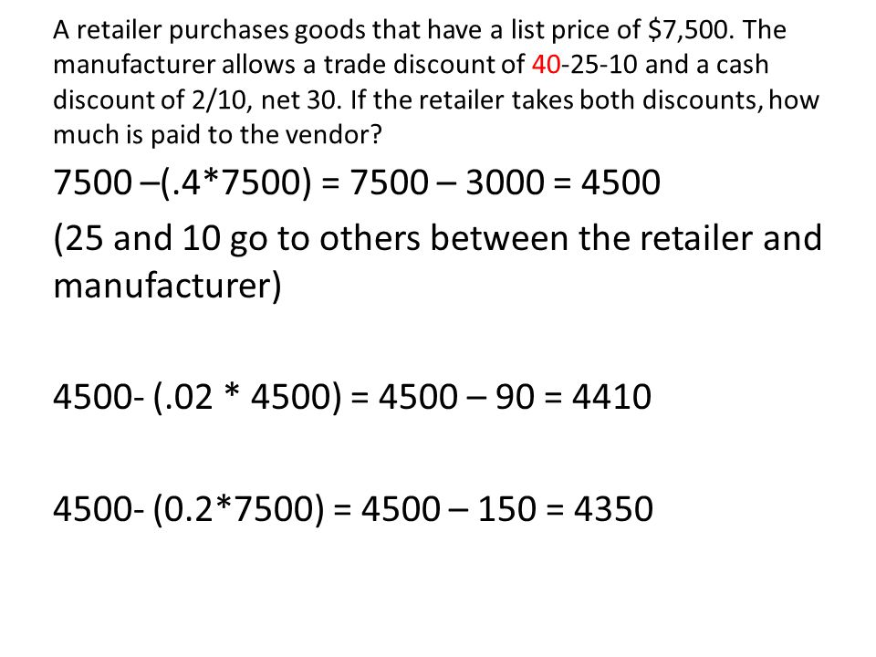 A retailer purchases goods that have a list price of $7,500