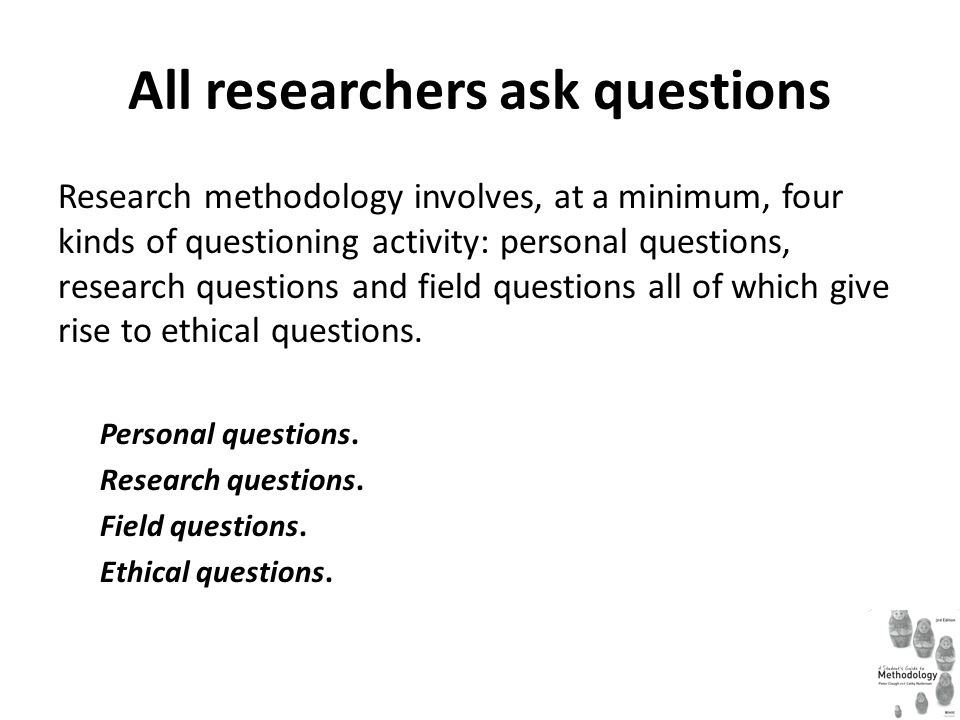All researchers ask questions