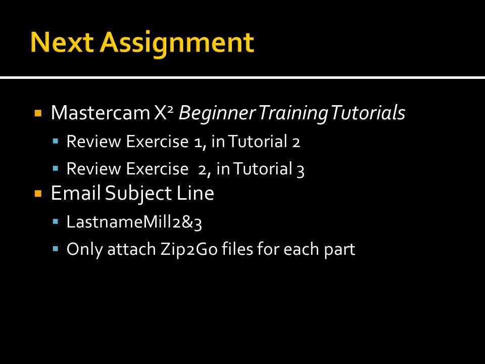 Next Assignment Mastercam X2 Beginner Training Tutorials