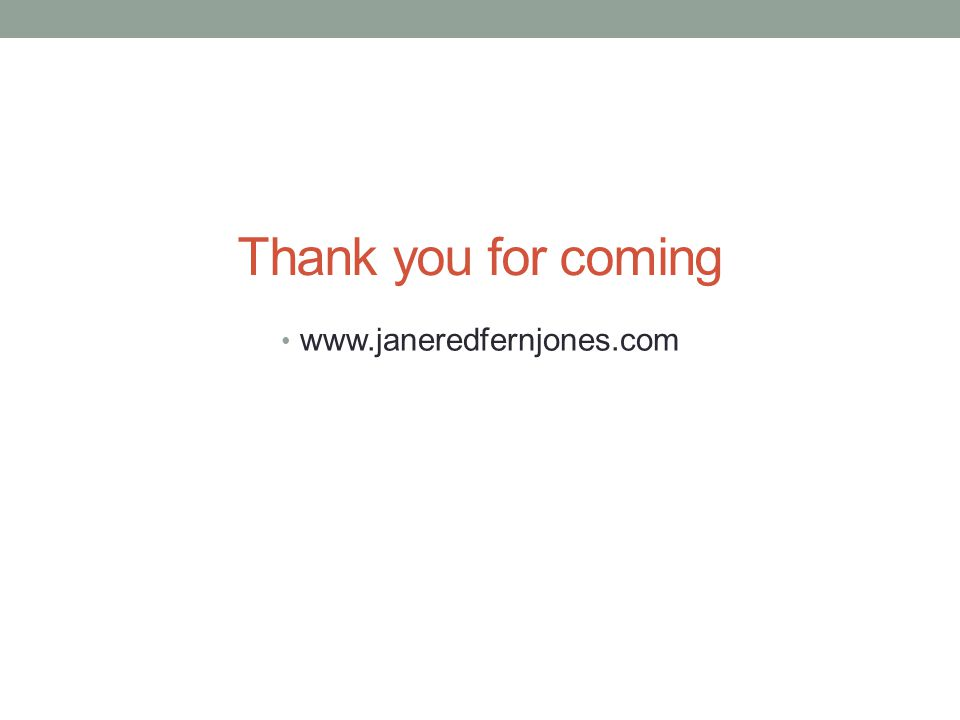 Thank you for coming www.janeredfernjones.com