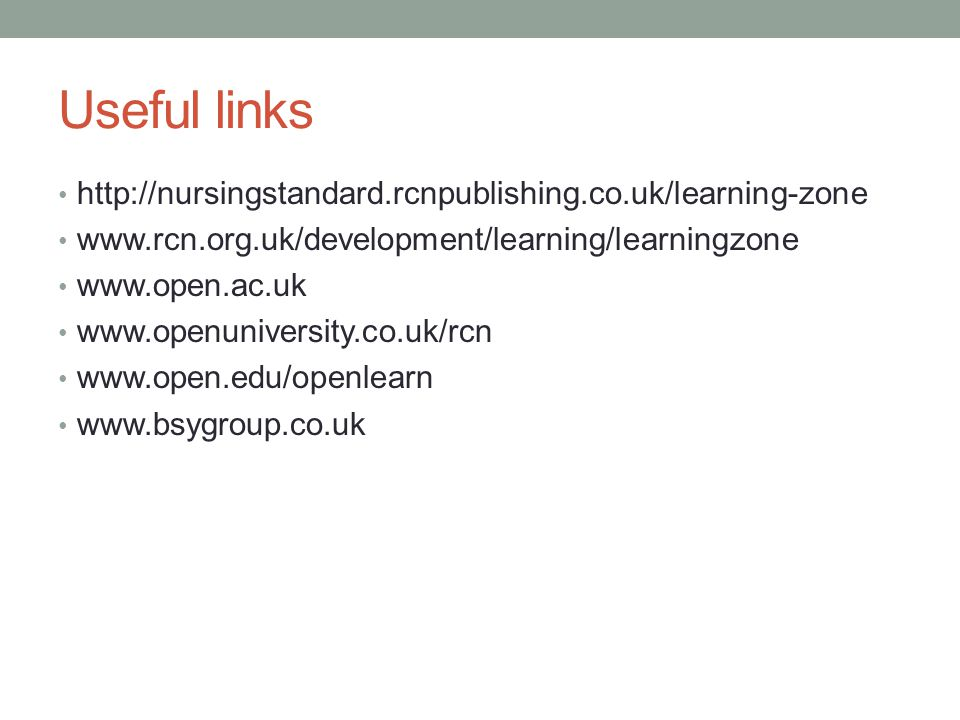 Useful links http://nursingstandard.rcnpublishing.co.uk/learning-zone