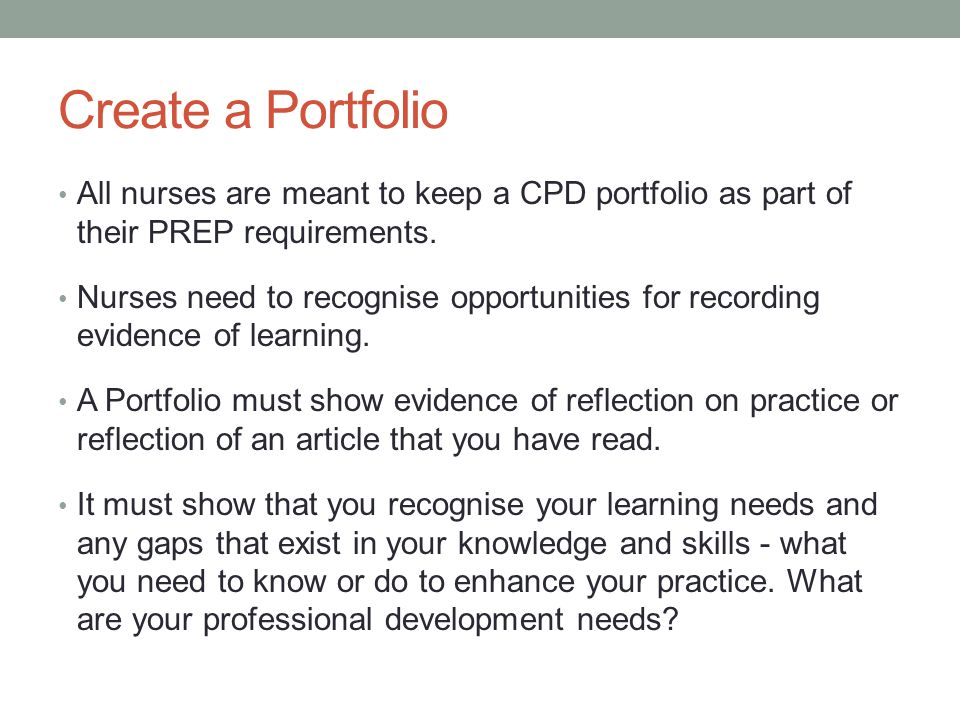 Create a Portfolio All nurses are meant to keep a CPD portfolio as part of their PREP requirements.