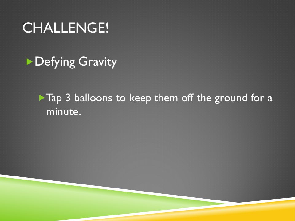 Challenge! Defying Gravity