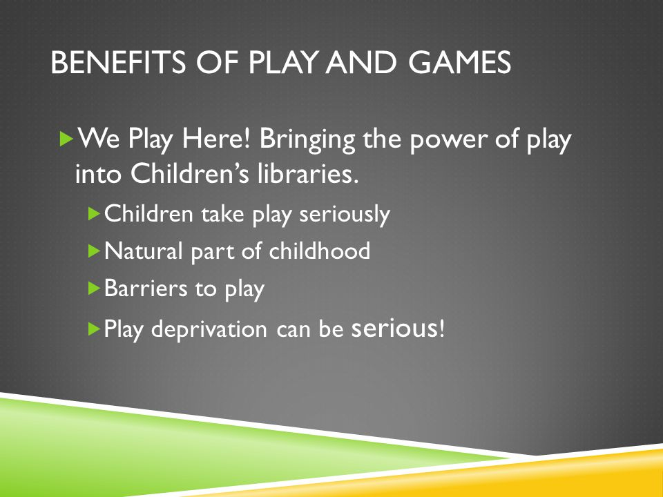 Benefits of play and games