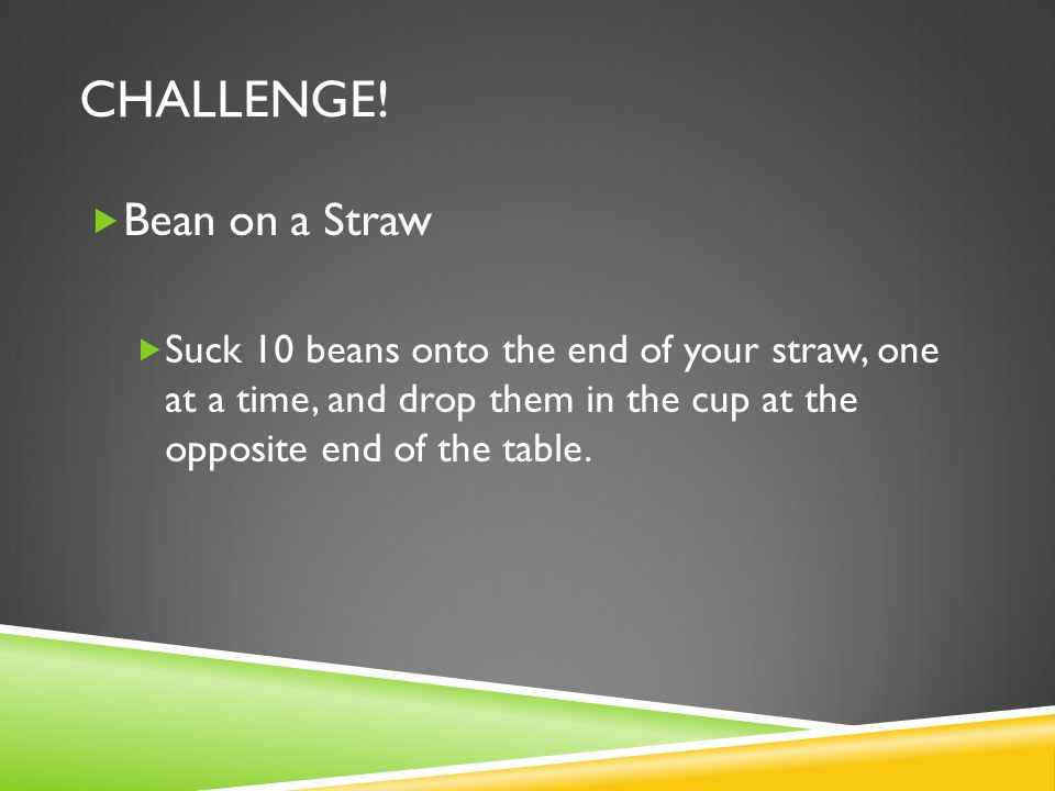 Challenge! Bean on a Straw