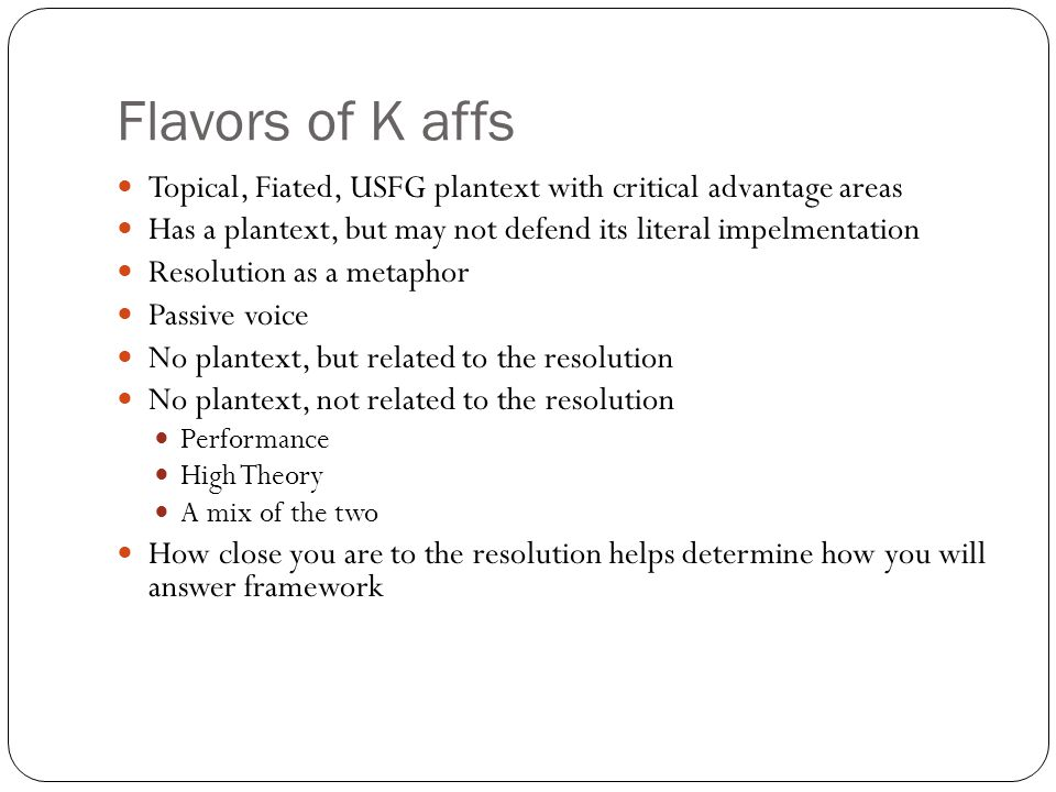 Flavors of K affs Topical, Fiated, USFG plantext with critical advantage areas. Has a plantext, but may not defend its literal impelmentation.