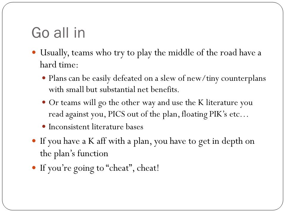 Go all in Usually, teams who try to play the middle of the road have a hard time: