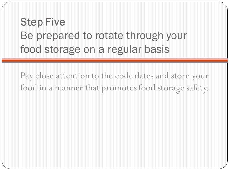 Step Five Be prepared to rotate through your food storage on a regular basis