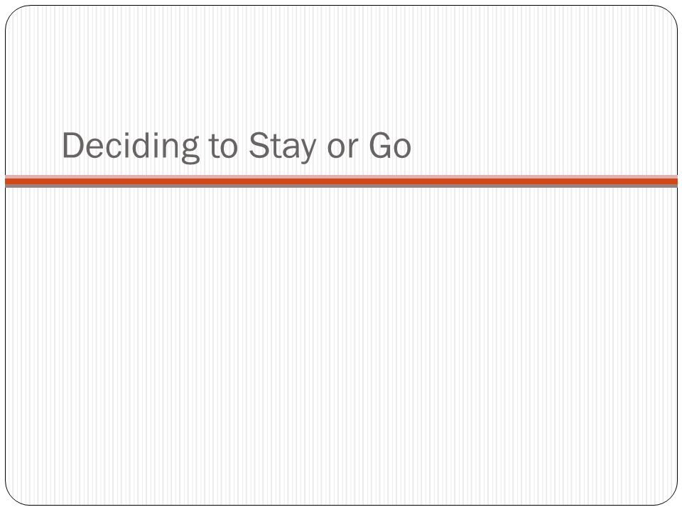 Deciding to Stay or Go