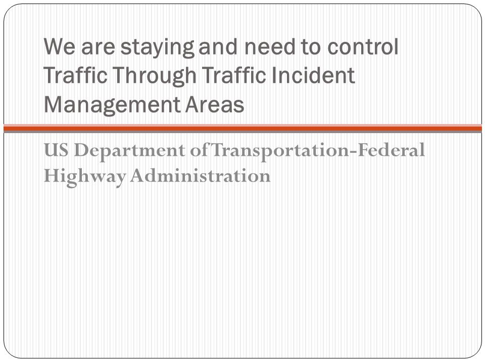 We are staying and need to control Traffic Through Traffic Incident Management Areas