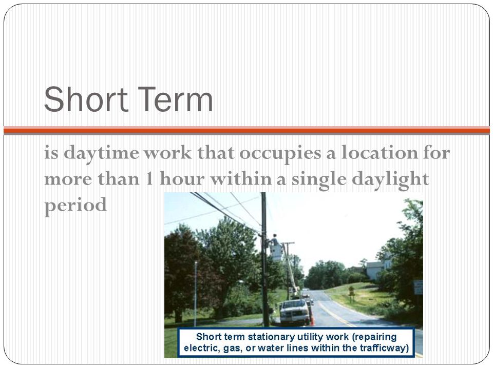 Short Term is daytime work that occupies a location for more than 1 hour within a single daylight period.