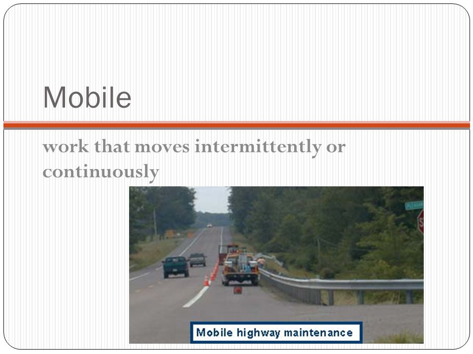 Mobile work that moves intermittently or continuously