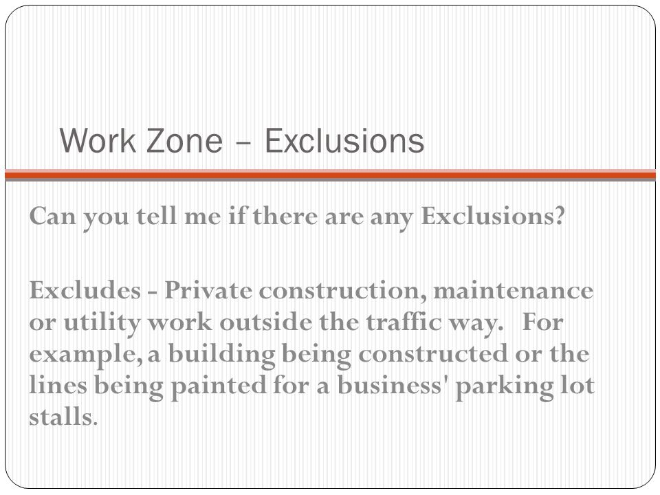 Work Zone – Exclusions Can you tell me if there are any Exclusions