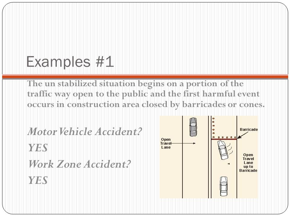 Examples #1 Motor Vehicle Accident YES Work Zone Accident