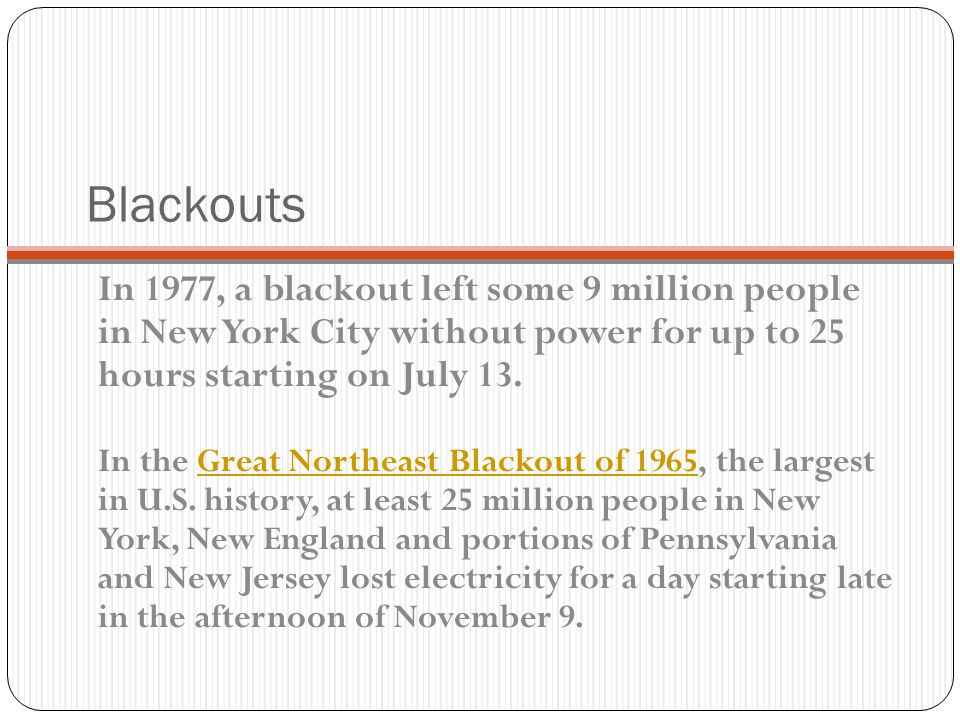 Blackouts In 1977, a blackout left some 9 million people in New York City without power for up to 25 hours starting on July 13.