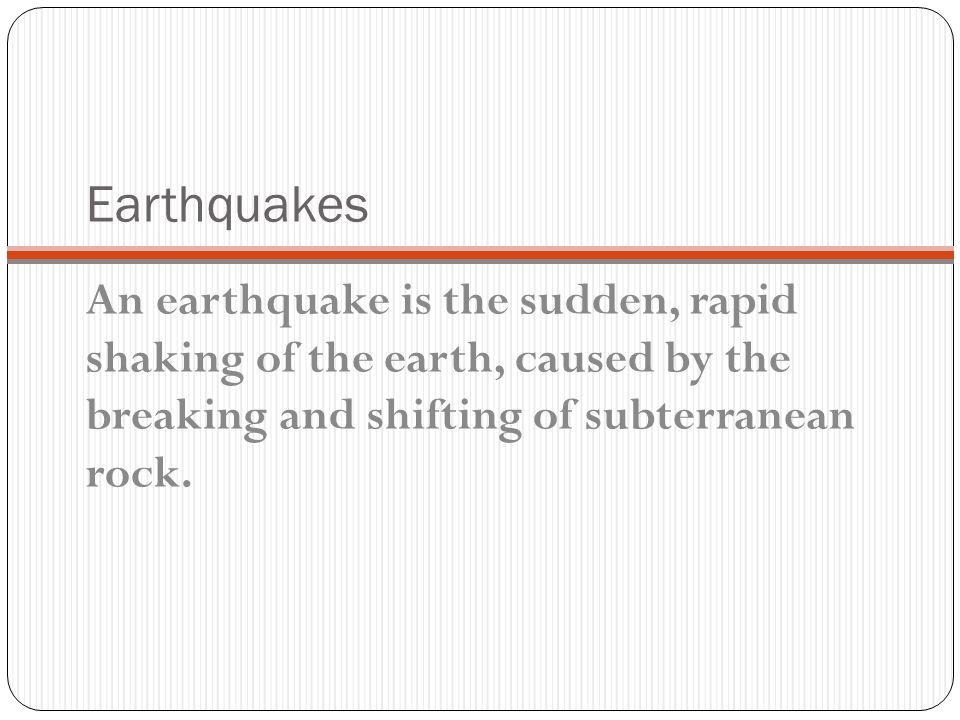 Earthquakes An earthquake is the sudden, rapid shaking of the earth, caused by the breaking and shifting of subterranean rock.