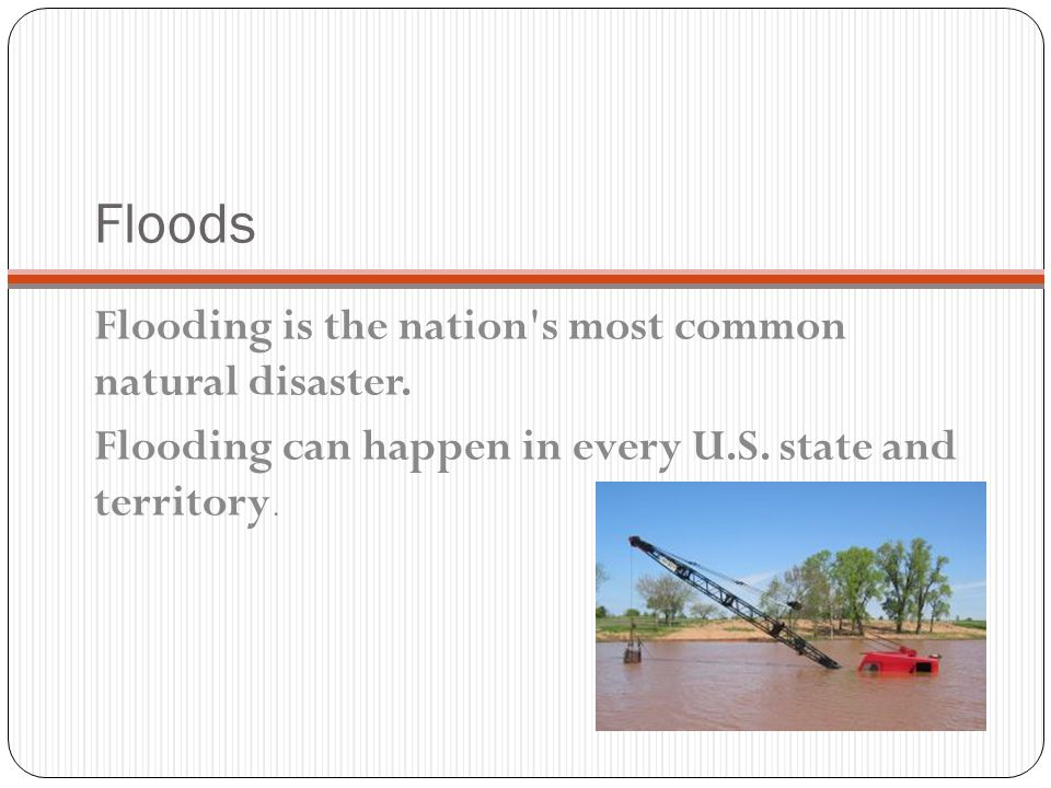 Floods Flooding is the nation s most common natural disaster.