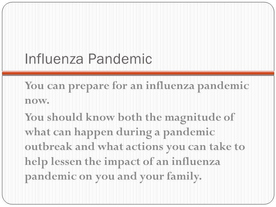 Influenza Pandemic You can prepare for an influenza pandemic now.