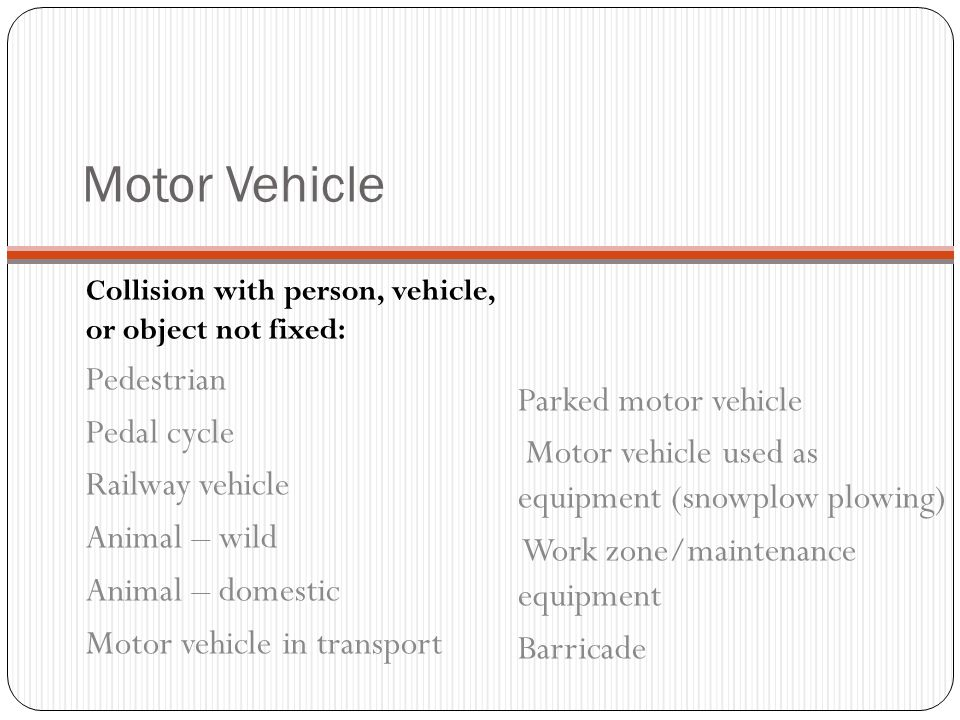 Motor Vehicle Pedestrian Parked motor vehicle Pedal cycle