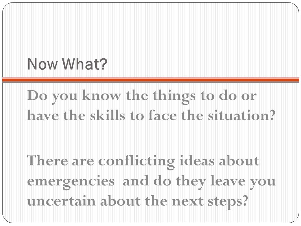 Do you know the things to do or have the skills to face the situation