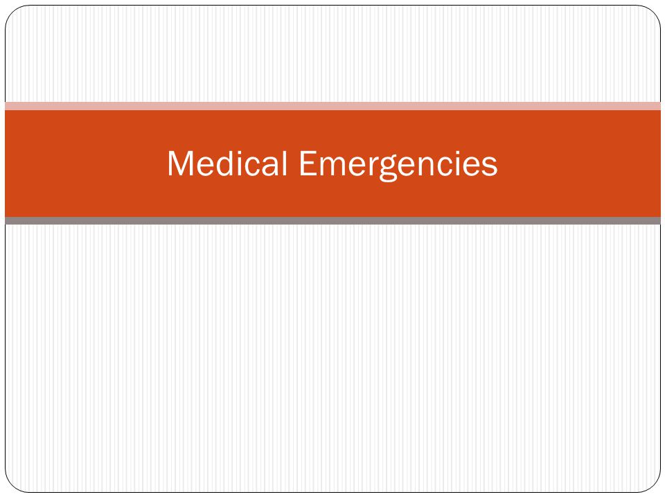 Medical Emergencies Take steps to give you the upper hand in responding to emergencies