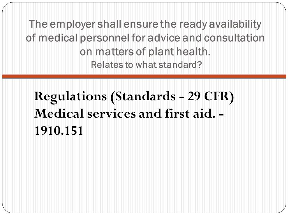 The employer shall ensure the ready availability of medical personnel for advice and consultation on matters of plant health. Relates to what standard