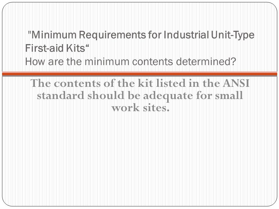 Minimum Requirements for Industrial Unit-Type First-aid Kits How are the minimum contents determined