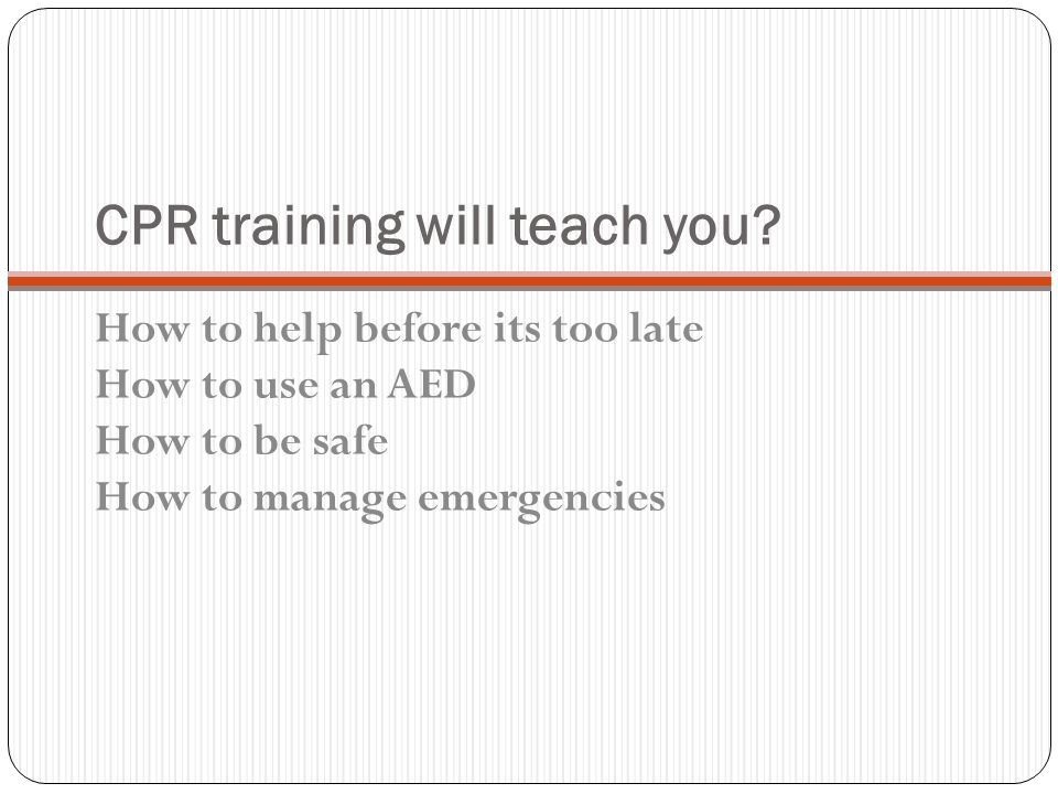 CPR training will teach you