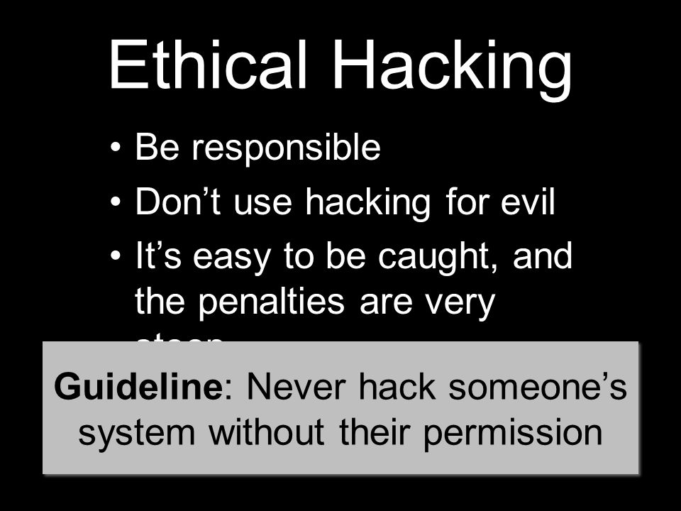 Guideline: Never hack someone's system without their permission