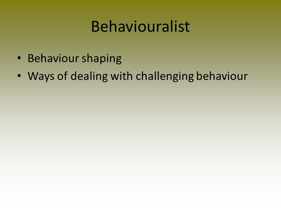 Behaviouralist Behaviour shaping