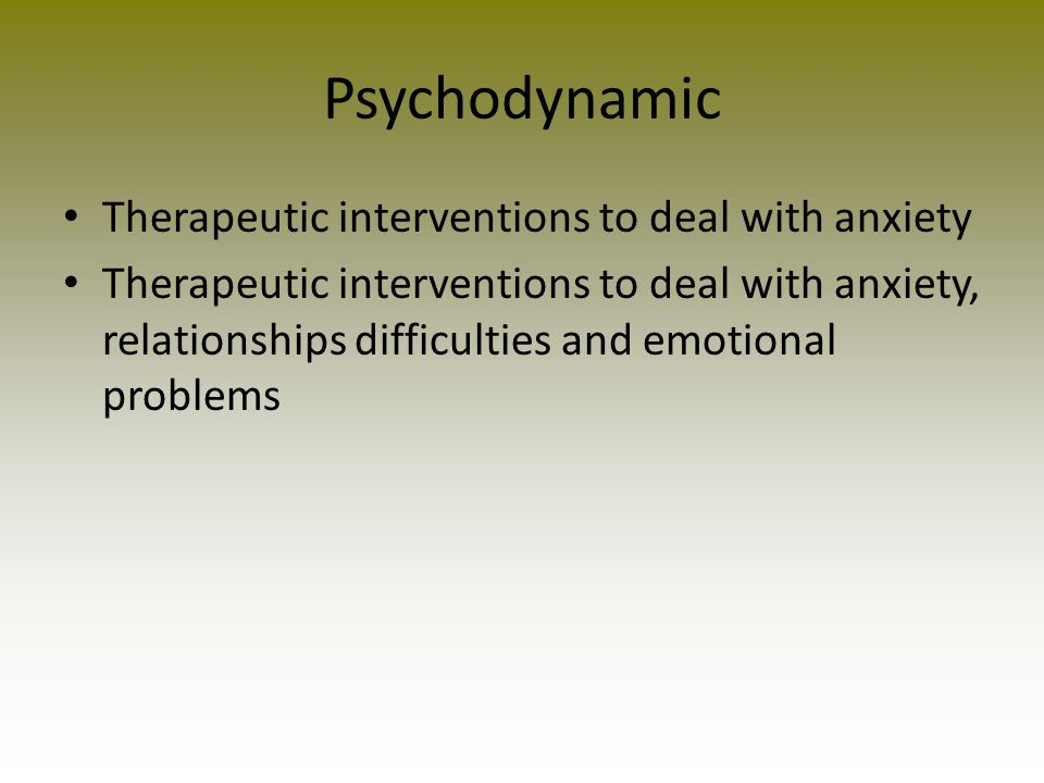 Psychodynamic Therapeutic interventions to deal with anxiety