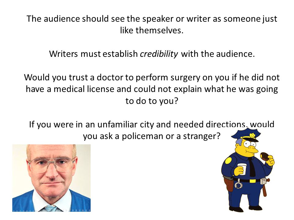 The audience should see the speaker or writer as someone just like themselves.